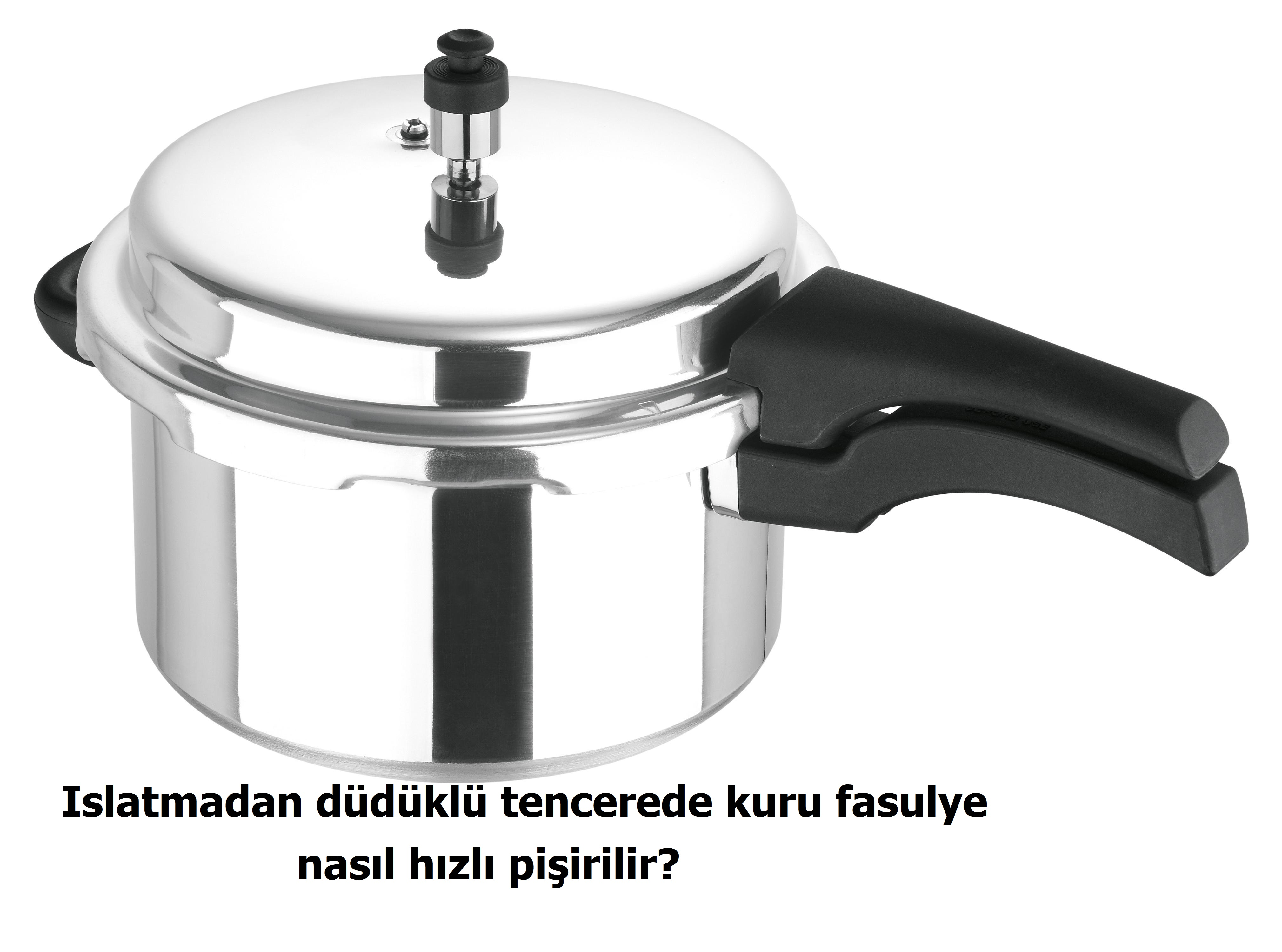 Islatmadan düdüklü tencerede kuru fasulye nasıl hızlı pişirilir?